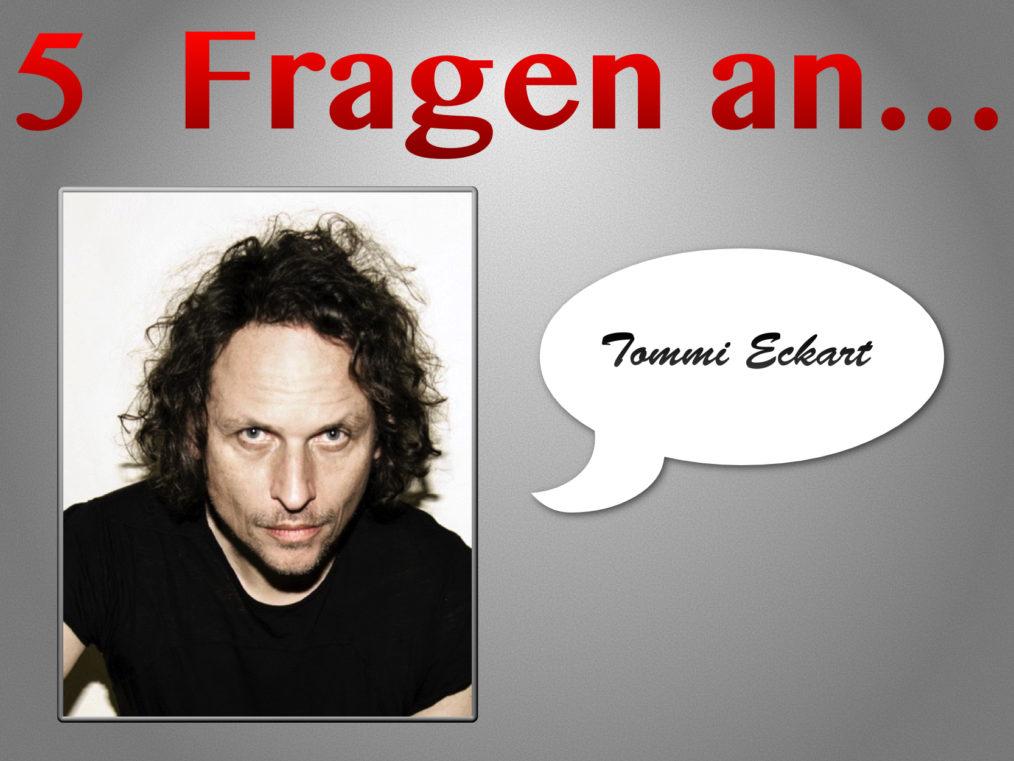 5 Fragen an Tommi Eckart